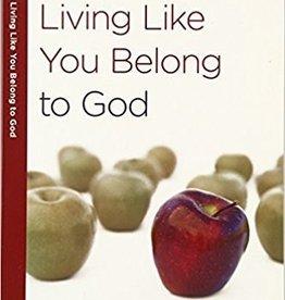Arthur, Kay Living Like You Belong to God: A 6-Week, No-Homework Bible Study (40-Minute Bible Studies)