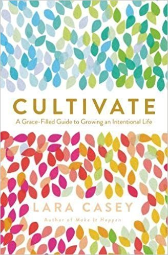 Casey, Lara Cultivate: A Grace-Filled Guide to Growing a Intentional Life 1665