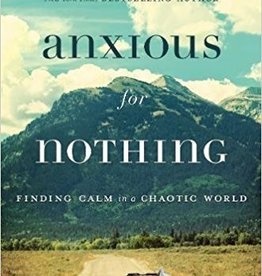Lucado, Max Anxious for Nothing: Finding Calm in a Chaotic World