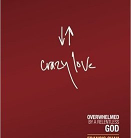 Chan, Francis Crazy Love: Overwhelmed by a Relentless God