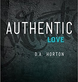 Horton, D A Authentic Love - Bible Study for Guys: Christ, Culture, and the Pursuit of Purity