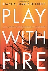 Olthoff, Biana Juarez Play with Fire: Discovering Fierce Faith, Unquenchable Passion, and a Life-Giving God 5244