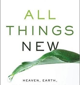 Eldredge, John All Things New: Heaven, Earth, and the Restoration of Everything You Love 7994