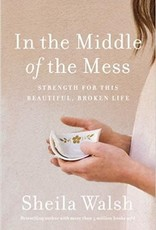 Walsh, Sheila In the Middle of the Mess: Strength for This Beautiful, Broken Life 4915