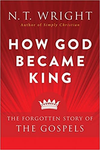 Wright NT How God Became King: The Forgotten Story of the Gospels 0603