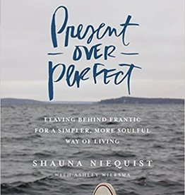 Niequist, Shauna Present Over Perfect: Leaving Behind Frantic for a Simpler, More Soulful Way of Living (Study Guide) 6027