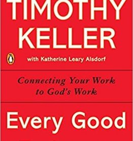 Keller, Timothy Every Good Endeavor: Connecting Your Work to God's Work