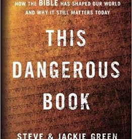 Green, Steve This Dangerous Book: How the Bible Has Shaped Our World and Why It Still Matters Today