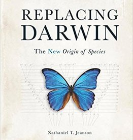 Jeanson, Nathaniel T Replacing Darwin: The New Origin of Species 0758