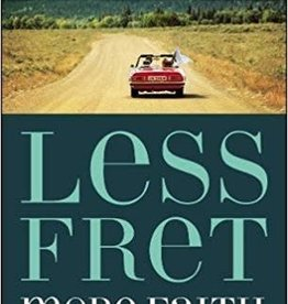 Lucado, Max Less Fret, More Faith: An 11-Week Action Plan to Overcome Anxiety 7497