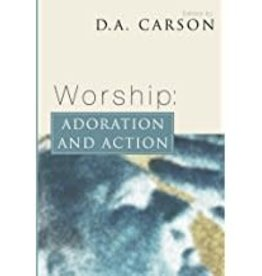 Carson, D A Worship:  Adoration and Action