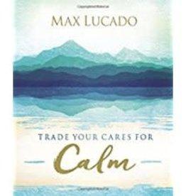 Lucado, Max Trade Your Cares for Calm 4890
