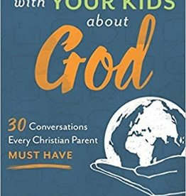 Crain, Natasha Talking with your Kids about God:  30 Conversations Every Christian Parent Must Have