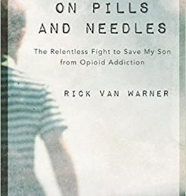 Warren, Rick On Pills and Needles:  The Relentless Fight to Save My  Son from Opiod