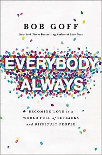 Goff, Bob Everybody, Always:  Becoming Love in a World Full of Setbacks and Difficult People 8133