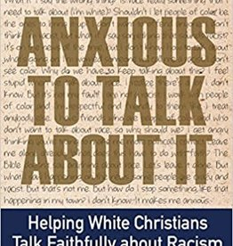 Helsel, Carolyn Anxious to Talk About It:  Helping White Christians Talk Faithfully about Racism