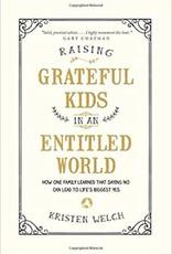 Welch, Kristen Raising Grateful Kids in an Entitled World 5296