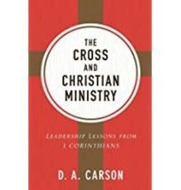 Carson, D A Cross and Christian Ministry, The:  Leadership Lessons from I Corinthians