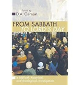 Carson, D A From Sabbath to Lord's Day:  A Biblical, Historical and Theological Investigation