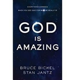 Bickel, Bruce God Is Amazing:  Everything Changes When You See God for Who He Really Is