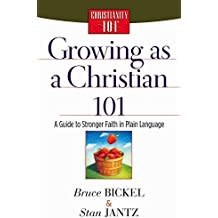 Bickel, Bruce Growing As a Christian 101:  A Guide to Stronger Faith in Plain Language