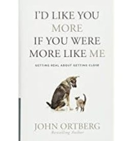 Ortberg, John I'd Like You More If You Were More Like Me:  Getting Real about Getting Close 9029