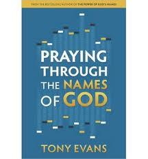 Evans, Tony Praying Through the Names of God 0519