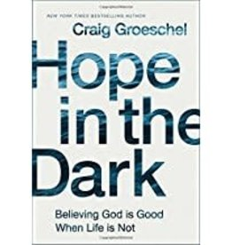 Groeschel, Craig Hope In The Dark:  Believing God Is Good When Life is Not 2953
