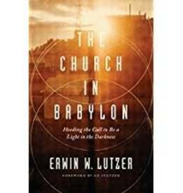 Lutzer Church in Babylon, The:  Heeding the Call to Be a Light in the Darkness