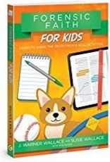 Wallace, J Warner Forensic Faith for Kids