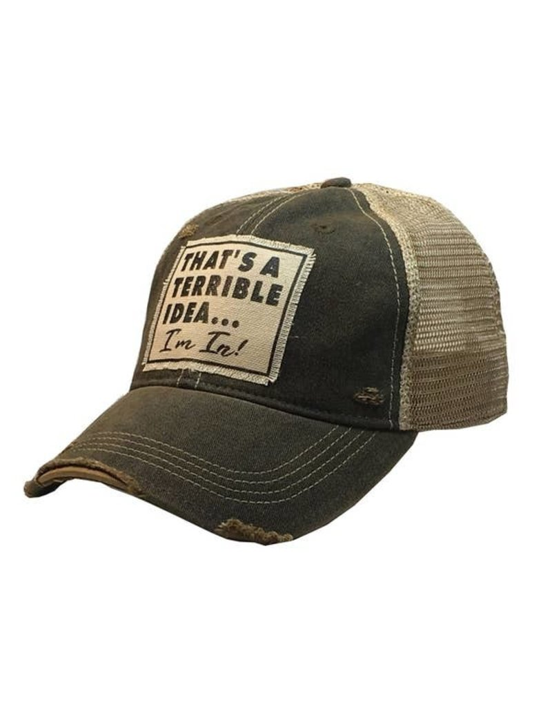 Vintage Life That's A Terrible Idea....I'm In! Distressed Trucker Cap