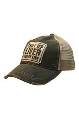 Vintage Life Shut Up Liver You're Fine Distressed Trucker Cap
