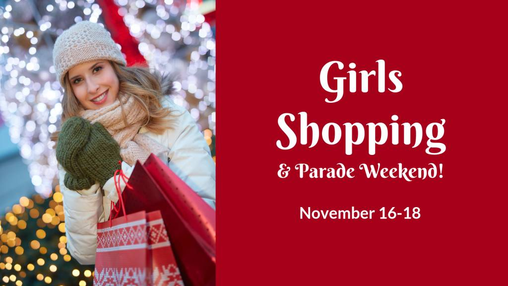 Girls Shopping & Parade Weekend:  November 16-18, 2018