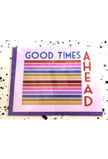 Good Times Ahead Card