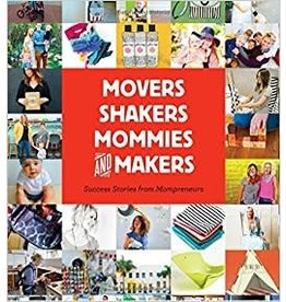 Gibbs Smith Movers, Shakers, Mommies, and Makers: Success Stories from Mompreneurs