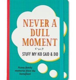 Peter Pauper Press Never a Dull Moment: Stuff My Kid Said & Did