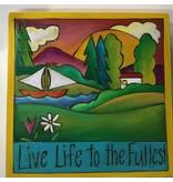 "'Live Life to Fullest'  Art Plaque 7x7"""