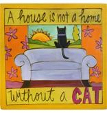 'A House is a not a home w/o a cat' Art Plaque 7x7''