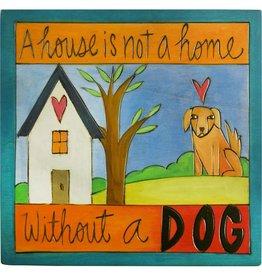 'A House is a not a home w/o a dog' Art Plaque 7x7''