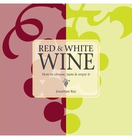 Red and White Wine : How to Choose, Taste and Enjoy It