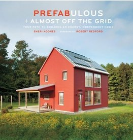 Stewart, Tabori and Chang PREFABULOUS + ALMOST OFF THE GRID<br /> YOUR PATH TO BUILDING AN ENERGY-INDEPENDENT HOME