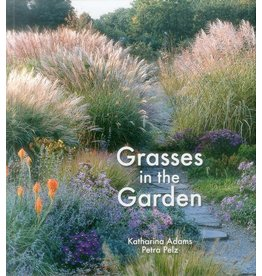Grasses in the Garden: Design Ideas, Plant Portraits and Care