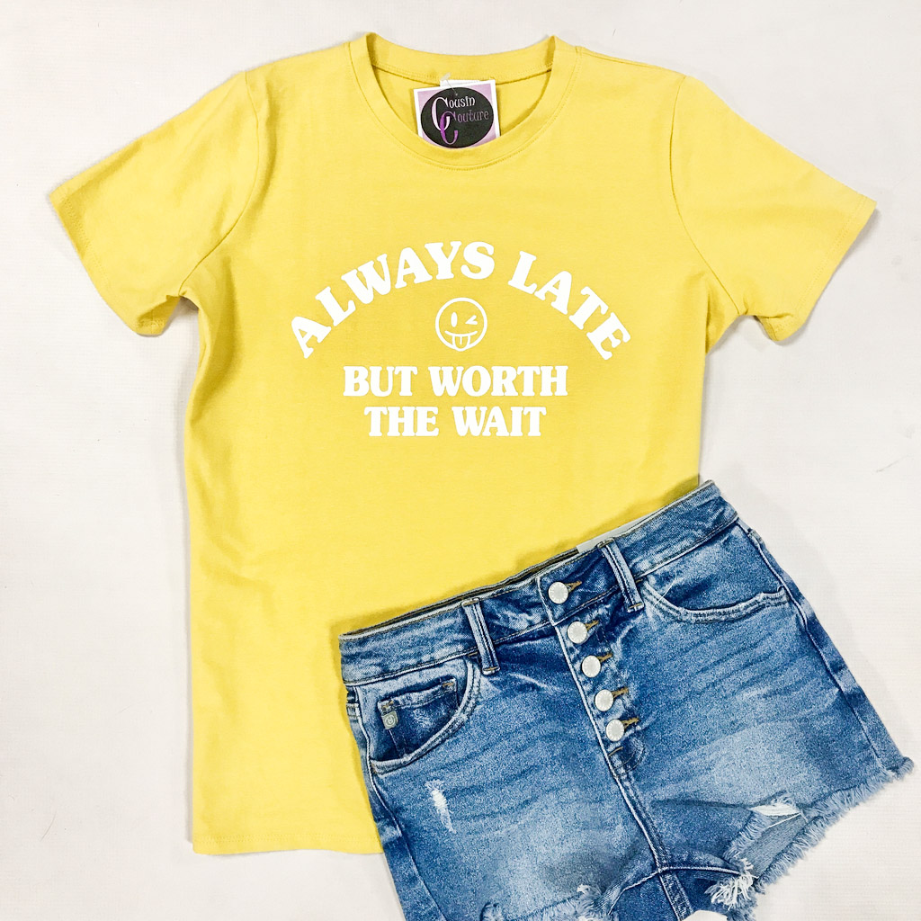 Tops 66 Always Late But Worth The Wait Tee