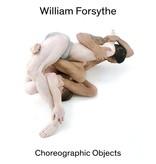 William Forsythe: Choreographic Objects