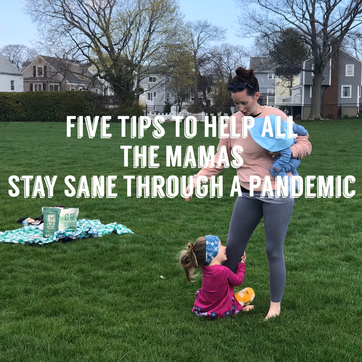 Five Tips To Help All The Mamas Stay Sane Through A Pandemic