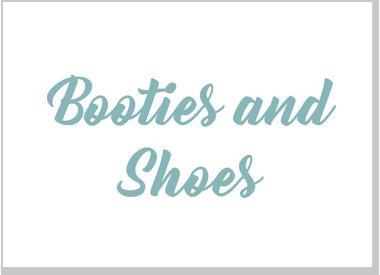 Booties and Shoes