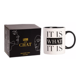 Less Chat Mug- It Is What It Is