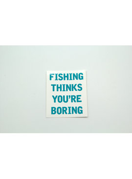 FAT GRAPHICS FISHING THINKS YOUR BORING STICKER