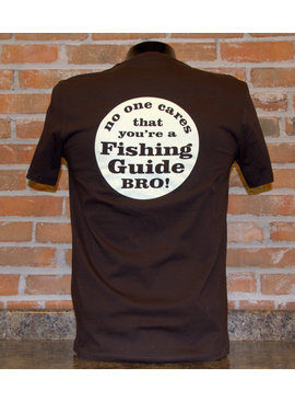 Ugly Bug Fly Shop NO ONE CARES YOUR A FISHING GUIDE BRO T-SHIRT
