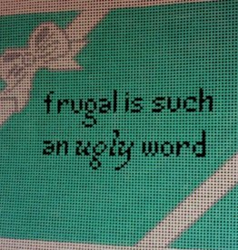 Canvas FRUGAL IS SUCH AN UGLY WORD   S376